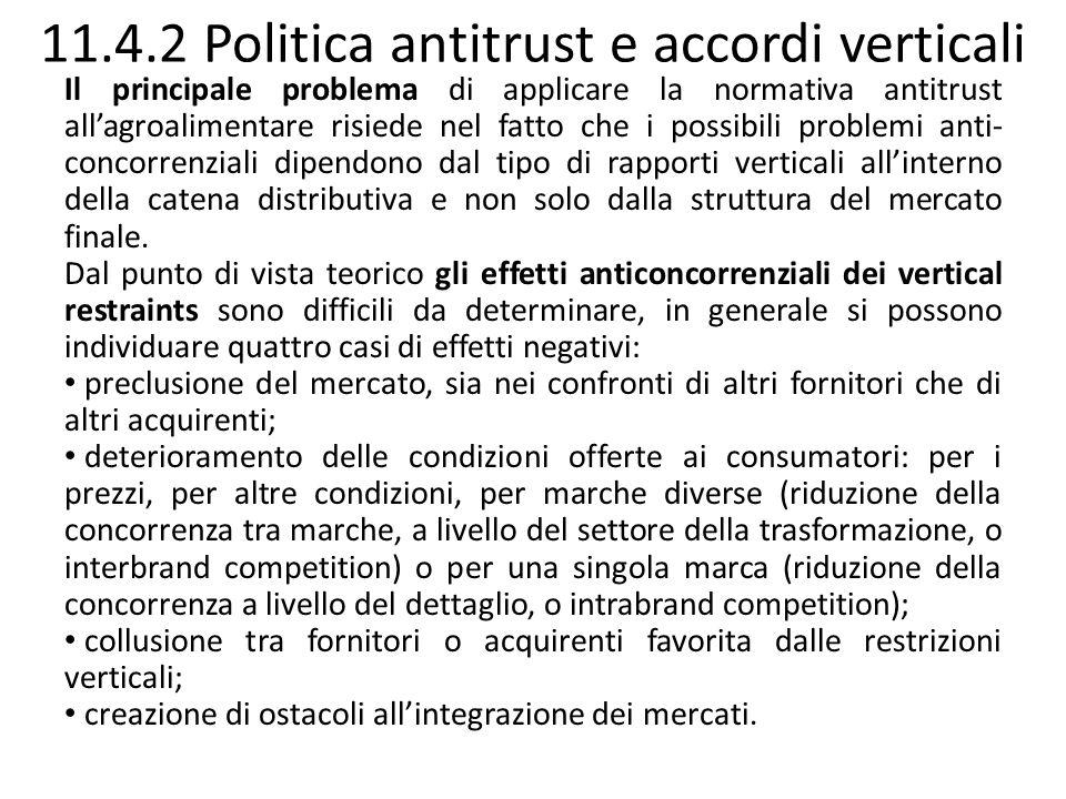 11.4.2 Politica antitrust e accordi verticali Il principale problema di applicare la normativa antitrust allagroalimentare risiede nel fatto che i pos