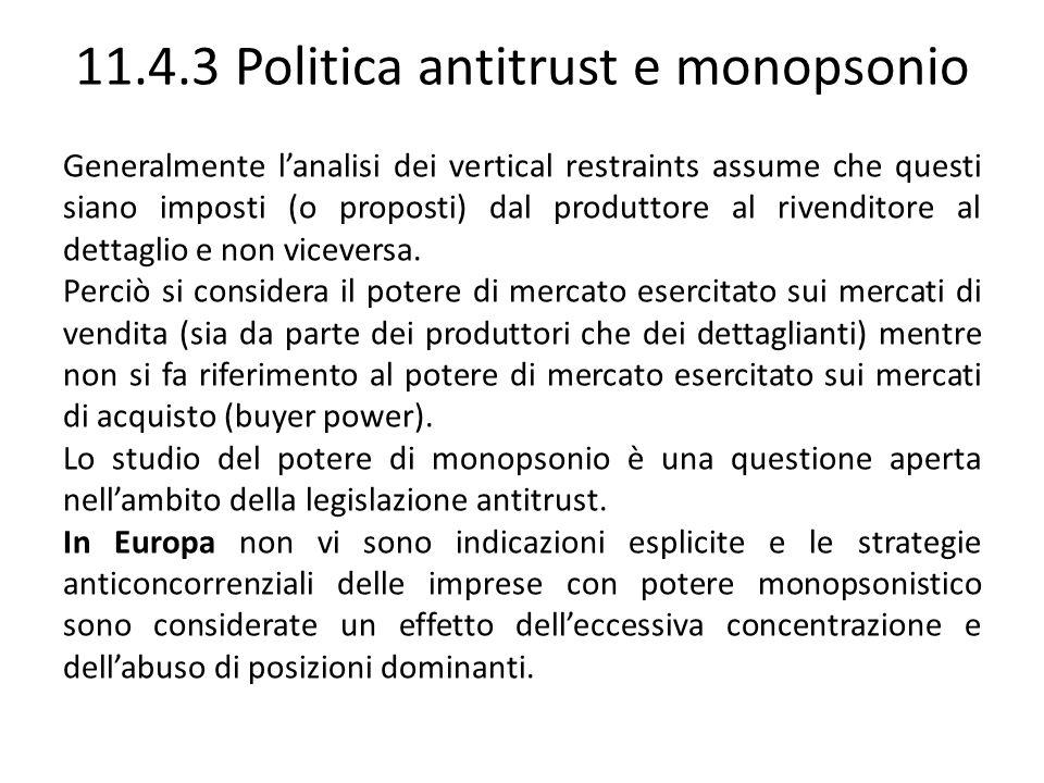 11.4.3 Politica antitrust e monopsonio Generalmente lanalisi dei vertical restraints assume che questi siano imposti (o proposti) dal produttore al ri