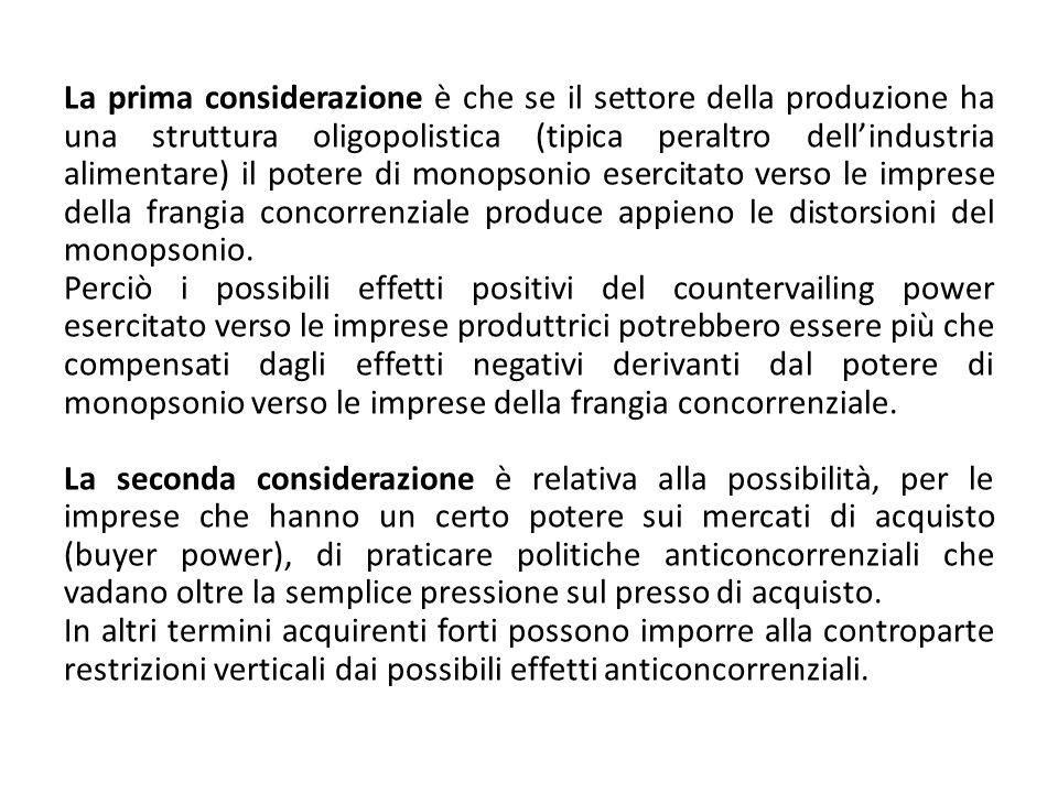 La prima considerazione è che se il settore della produzione ha una struttura oligopolistica (tipica peraltro dellindustria alimentare) il potere di m