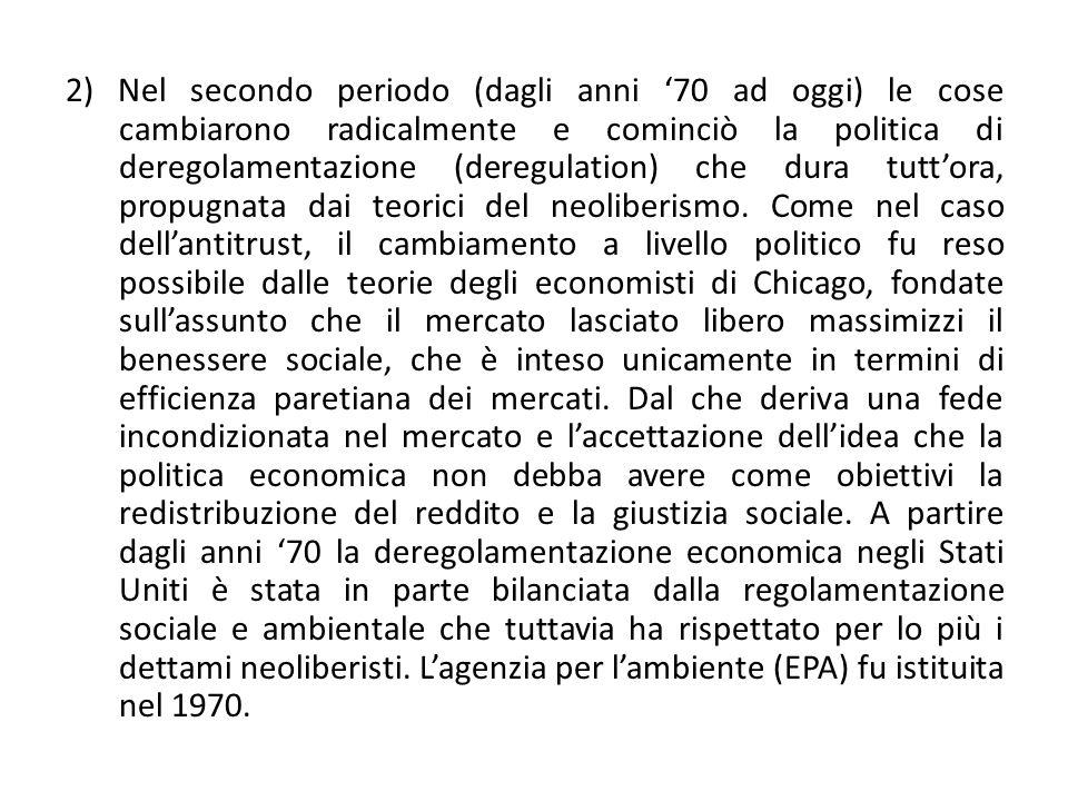 2) Nel secondo periodo (dagli anni 70 ad oggi) le cose cambiarono radicalmente e cominciò la politica di deregolamentazione (deregulation) che dura tu