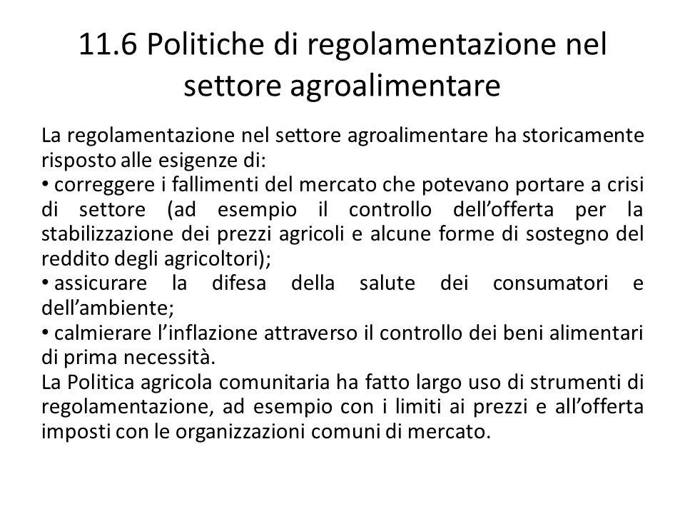 11.6 Politiche di regolamentazione nel settore agroalimentare La regolamentazione nel settore agroalimentare ha storicamente risposto alle esigenze di