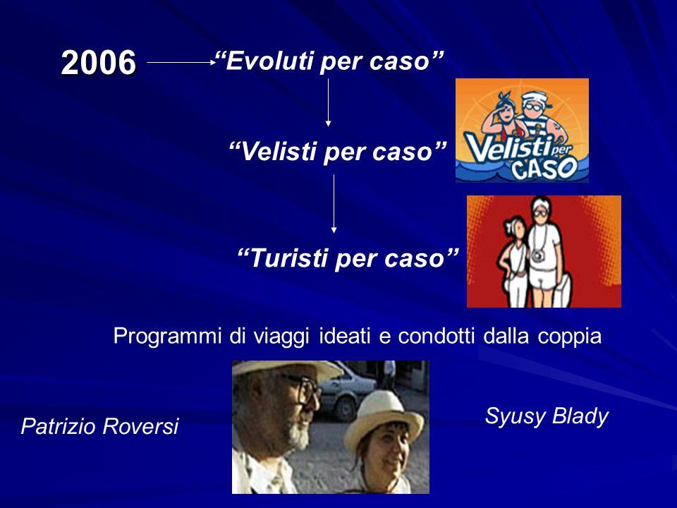 2006 Evoluti per caso Velisti per caso Turisti per caso Programmi di viaggi ideati e condotti dalla coppia Patrizio Roversi Syusy Blady