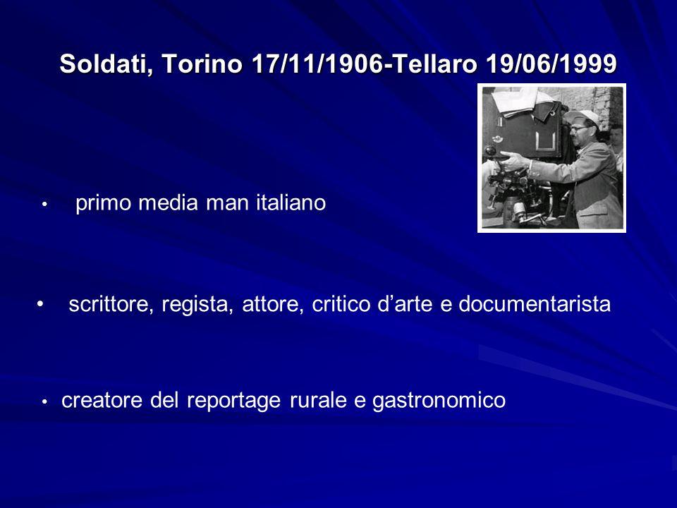 Soldati, Torino 17/11/1906-Tellaro 19/06/1999 primo media man italiano scrittore, regista, attore, critico darte e documentarista creatore del reporta