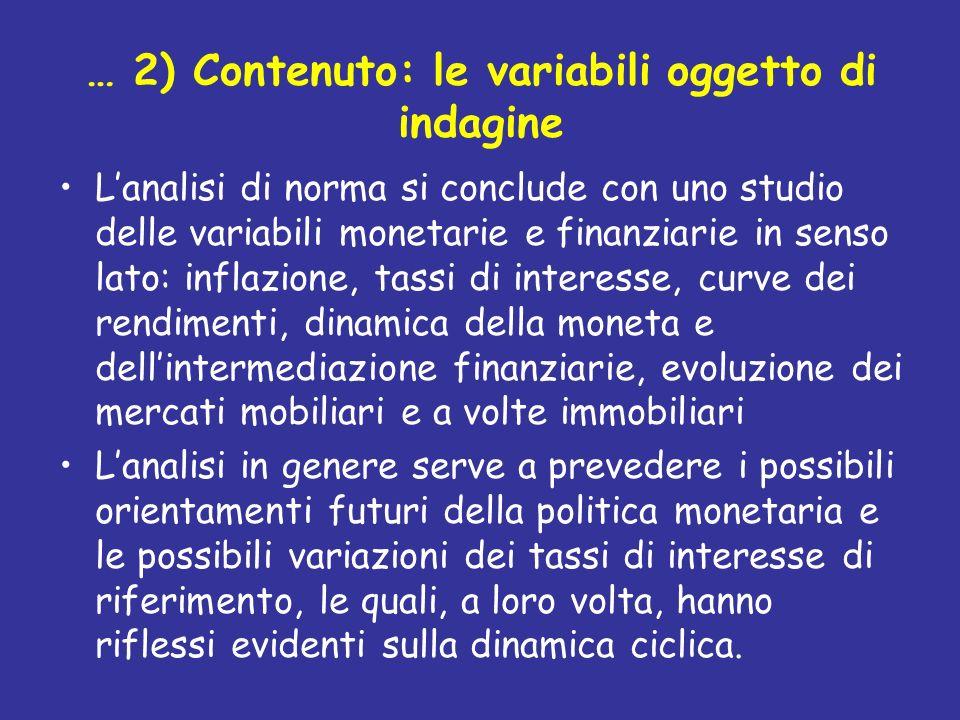 … 2) Contenuto: le variabili oggetto di indagine Lanalisi di norma si conclude con uno studio delle variabili monetarie e finanziarie in senso lato: i