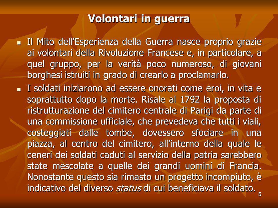 5 Volontari in guerra Il Mito dellEsperienza della Guerra nasce proprio grazie ai volontari della Rivoluzione Francese e, in particolare, a quel grupp
