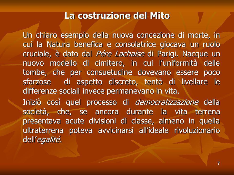 7 La costruzione del Mito Un chiaro esempio della nuova concezione di morte, in cui la Natura benefica e consolatrice giocava un ruolo cruciale, è dat