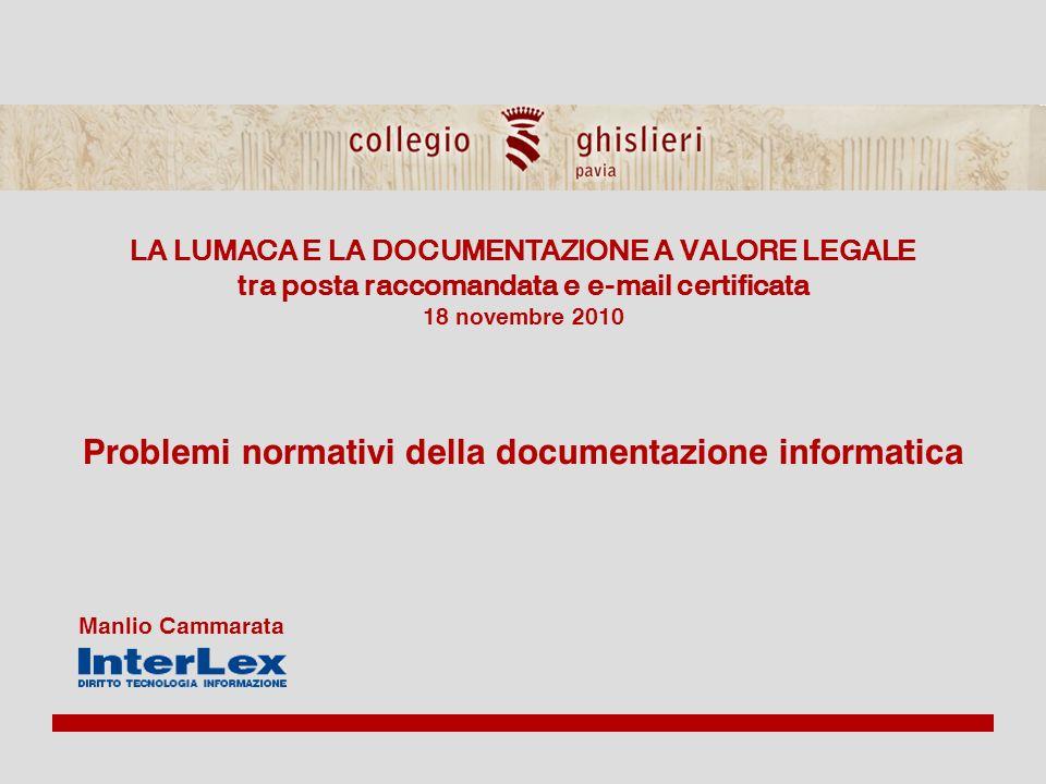 LA LUMACA E LA DOCUMENTAZIONE A VALORE LEGALE tra posta raccomandata e e-mail certificata 18 novembre 2010 Problemi normativi della documentazione informatica Manlio Cammarata