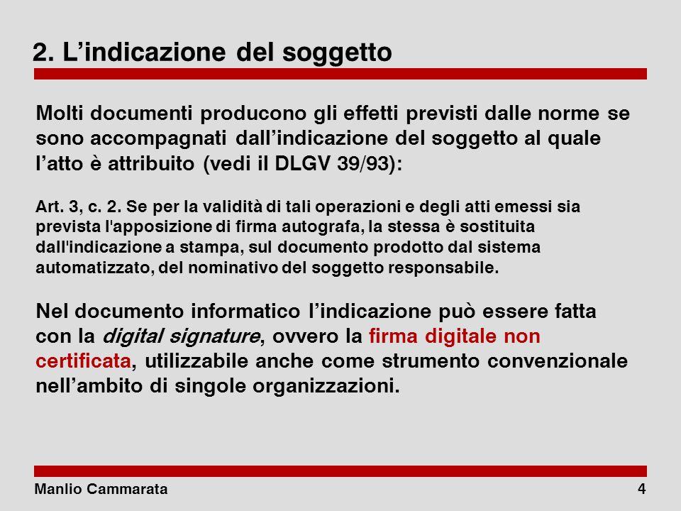 Manlio Cammarata14 Il valore del documento nel tempo Forse il problema più serio dellattuale normativa sul documento informatico riguarda la sua efficacia nel tempo.