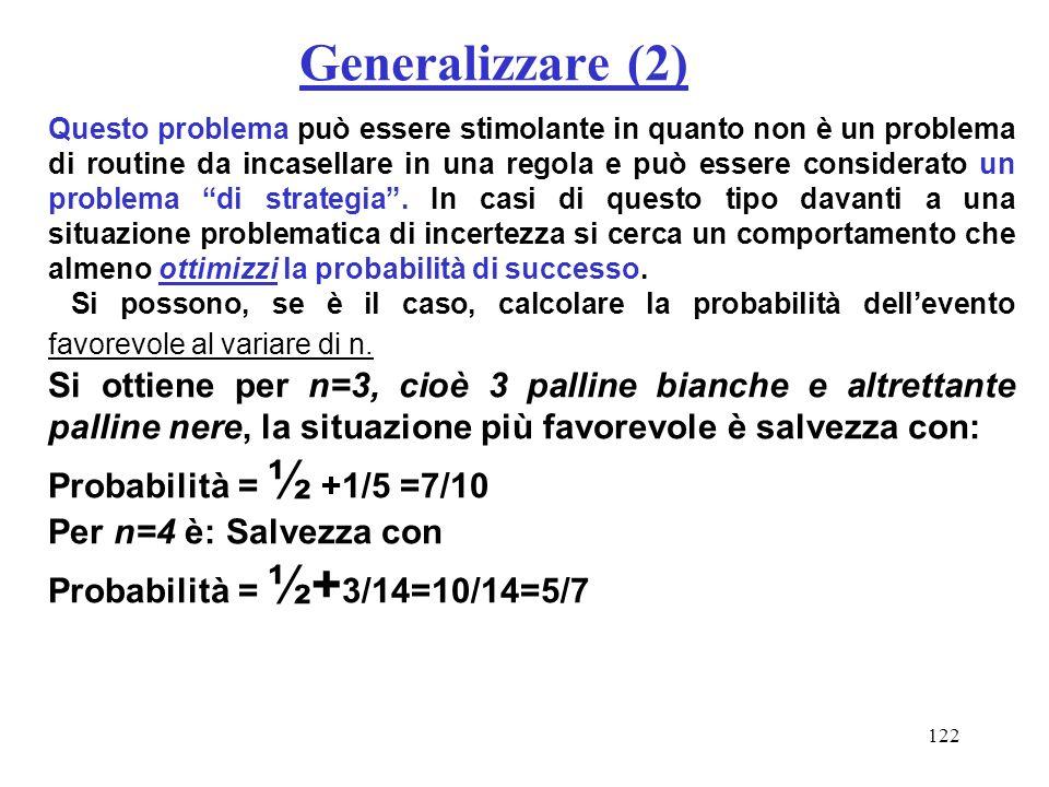 122 Generalizzare (2) Questo problema può essere stimolante in quanto non è un problema di routine da incasellare in una regola e può essere considera