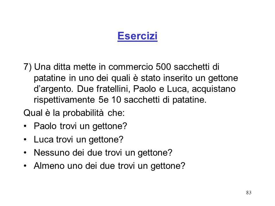 83 Esercizi 7) Una ditta mette in commercio 500 sacchetti di patatine in uno dei quali è stato inserito un gettone dargento. Due fratellini, Paolo e L
