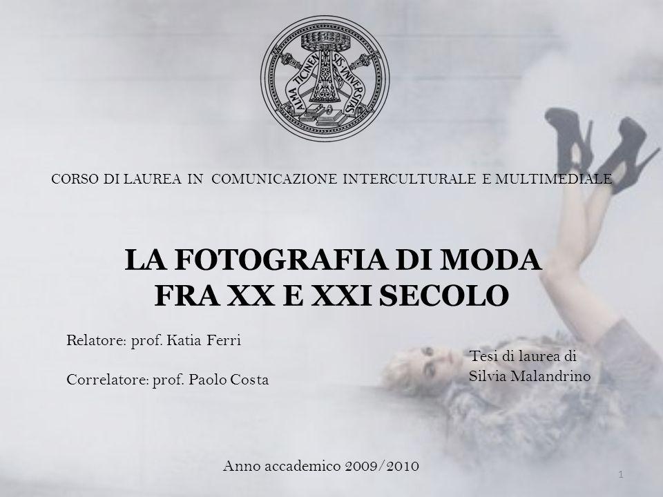 CORSO DI LAUREA IN COMUNICAZIONE INTERCULTURALE E MULTIMEDIALE LA FOTOGRAFIA DI MODA FRA XX E XXI SECOLO Tesi di laurea di Silvia Malandrino Relatore: