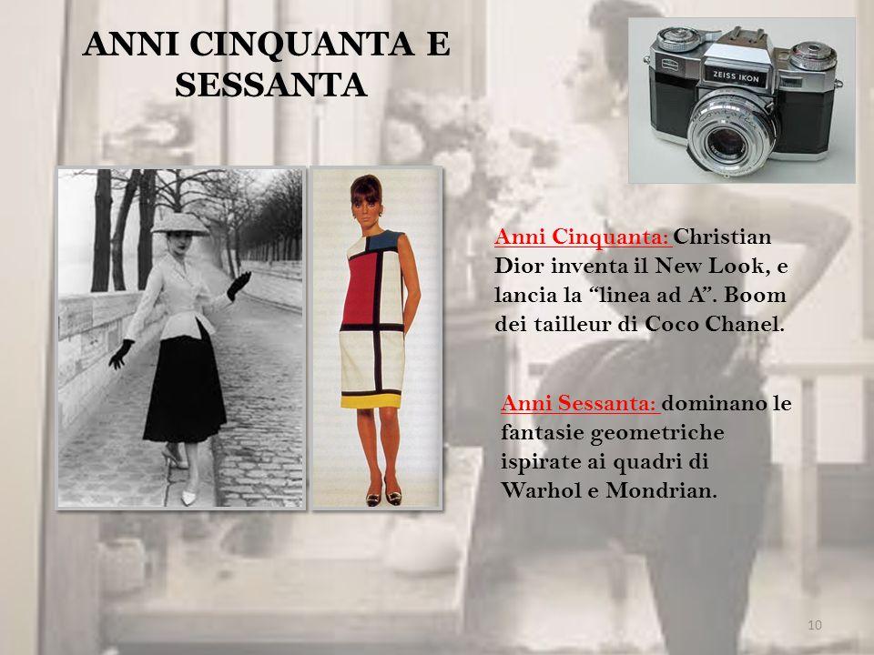 10 ANNI CINQUANTA E SESSANTA Anni Cinquanta: Christian Dior inventa il New Look, e lancia la linea ad A. Boom dei tailleur di Coco Chanel. Anni Sessan