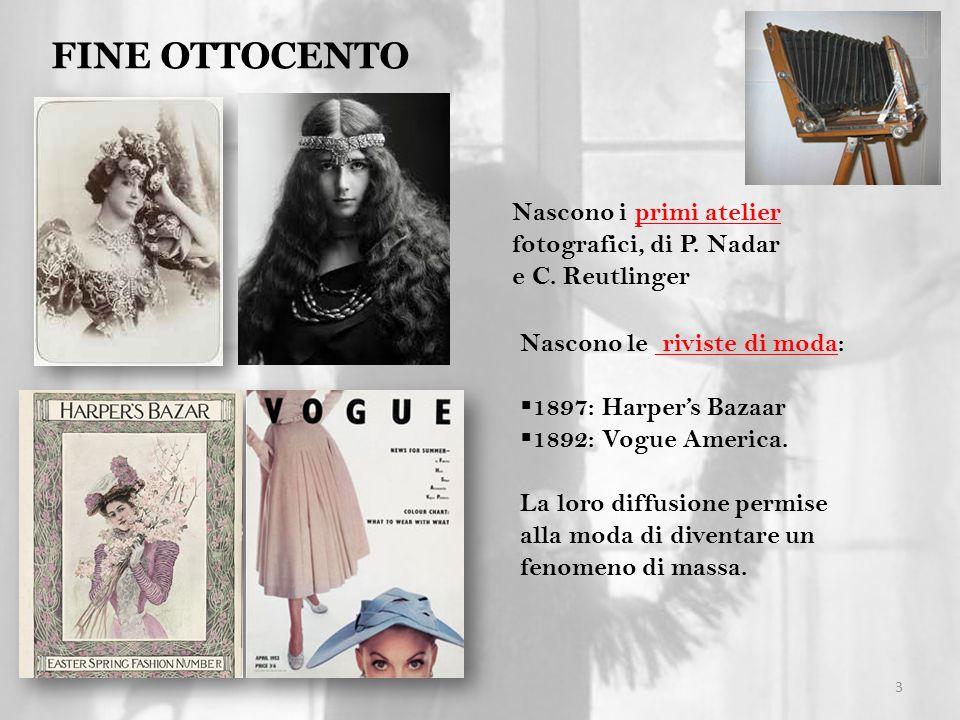 3 FINE OTTOCENTO Nascono i primi atelier fotografici, di P. Nadar e C. Reutlinger Nascono le riviste di moda: 1897: Harpers Bazaar 1892: Vogue America