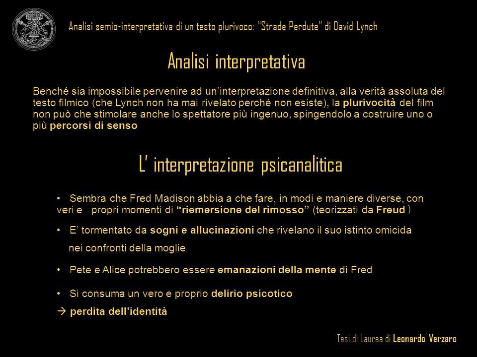 Tesi di Laurea di Leonardo Verzaro Analisi semio-interpretativa di un testo plurivoco: Strade Perdute di David Lynch Analisi interpretativa Benché sia