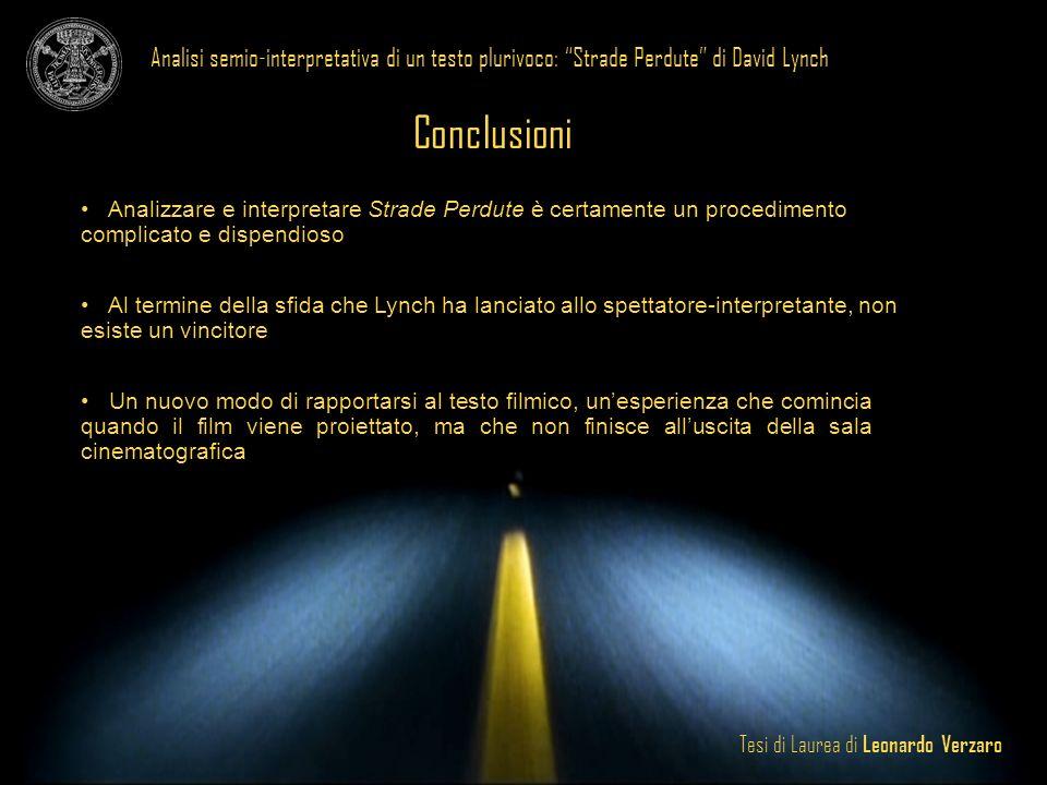 Tesi di Laurea di Leonardo Verzaro Analisi semio-interpretativa di un testo plurivoco: Strade Perdute di David Lynch Conclusioni Analizzare e interpre