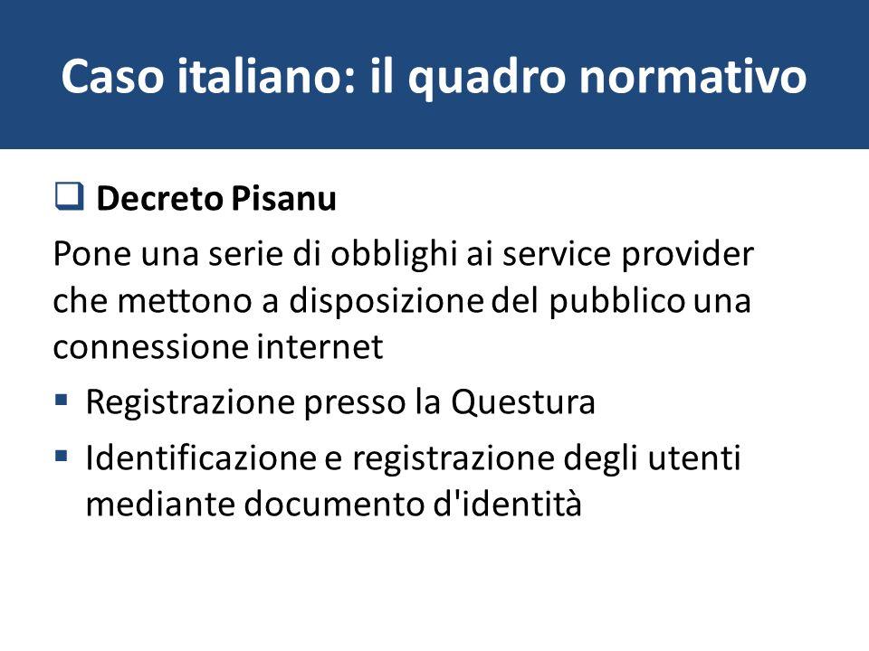 Caso italiano: il quadro normativo Decreto Pisanu Pone una serie di obblighi ai service provider che mettono a disposizione del pubblico una connessio