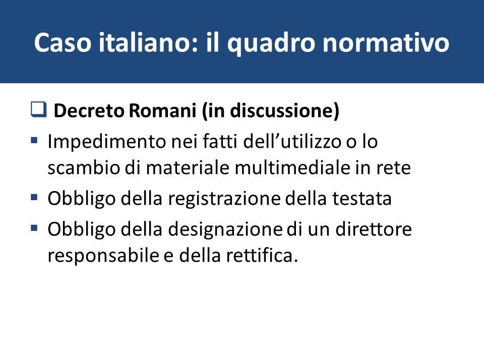 Caso italiano: il quadro normativo Decreto Romani (in discussione) Impedimento nei fatti dellutilizzo o lo scambio di materiale multimediale in rete O