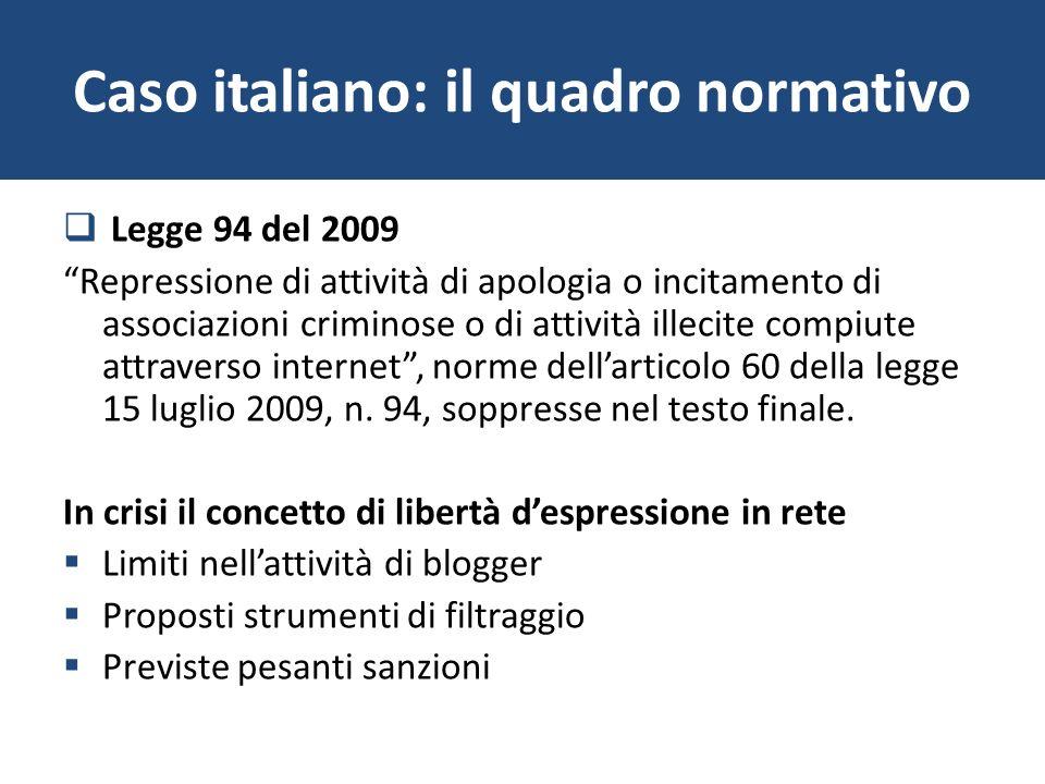 Caso italiano: il quadro normativo Legge 94 del 2009 Repressione di attività di apologia o incitamento di associazioni criminose o di attività illecit