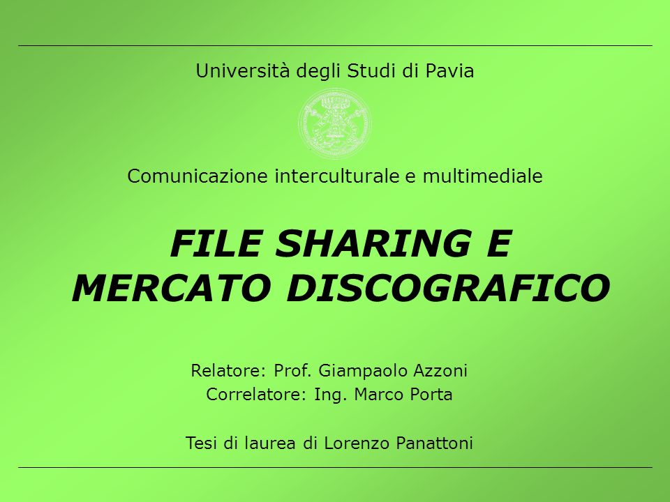 Università degli Studi di Pavia Comunicazione interculturale e multimediale FILE SHARING E MERCATO DISCOGRAFICO Relatore: Prof. Giampaolo Azzoni Corre