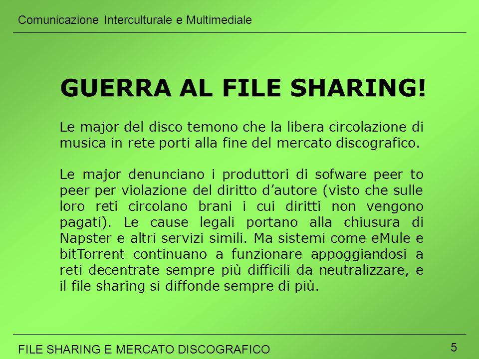 Comunicazione Interculturale e Multimediale FILE SHARING E MERCATO DISCOGRAFICO 16 FILE SHARING E MERCATO DISCOGRAFICO Il mercato è veramente danneggiato dalle pratiche di sharing.