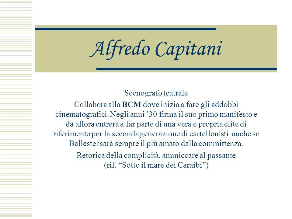 Alfredo Capitani Scenografo teatrale Collabora alla BCM dove inizia a fare gli addobbi cinematografici.
