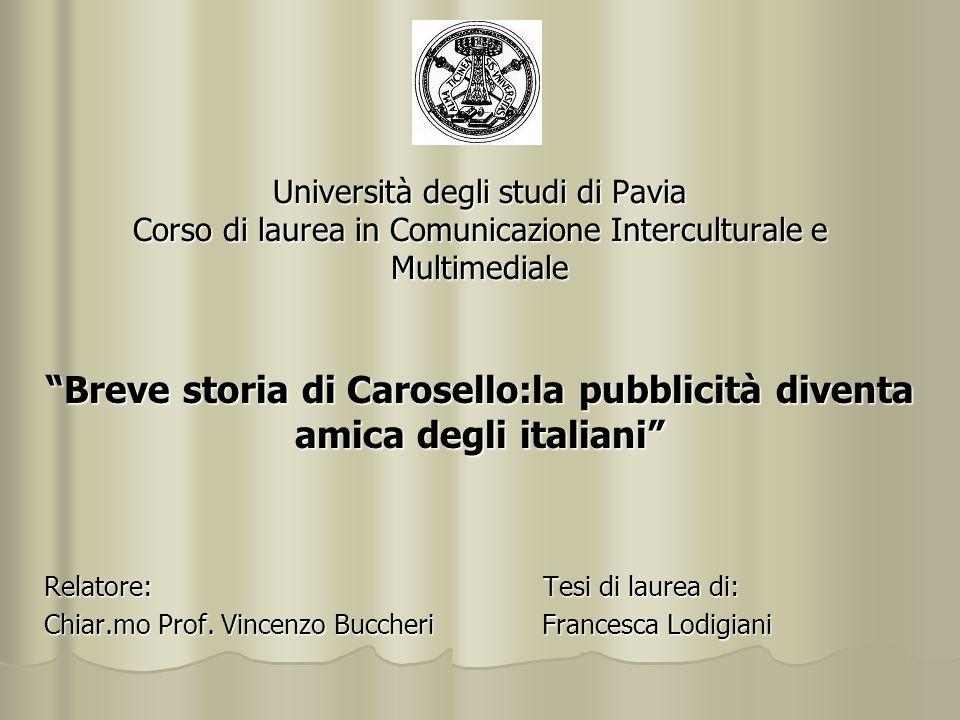 Università degli studi di Pavia Corso di laurea in Comunicazione Interculturale e Multimediale Breve storia di Carosello:la pubblicità diventa amica d