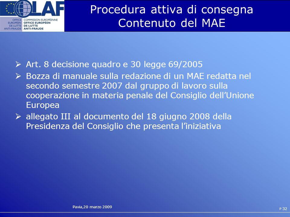 Pavia,20 marzo 2009 P 32 Procedura attiva di consegna Contenuto del MAE Art.