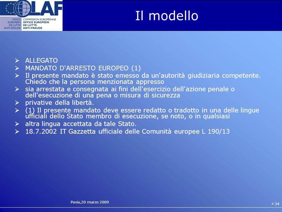 Pavia,20 marzo 2009 P 34 Il modello ALLEGATO MANDATO D ARRESTO EUROPEO (1) Il presente mandato è stato emesso da un autorità giudiziaria competente.