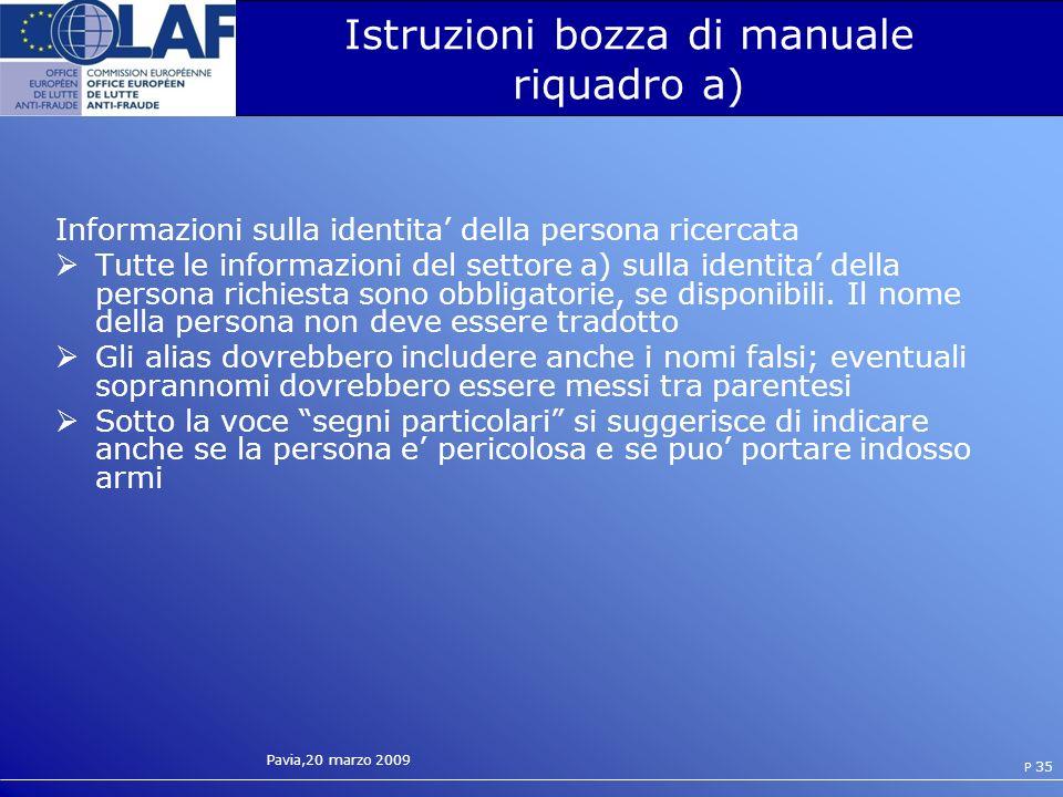 Pavia,20 marzo 2009 P 35 Istruzioni bozza di manuale riquadro a) Informazioni sulla identita della persona ricercata Tutte le informazioni del settore a) sulla identita della persona richiesta sono obbligatorie, se disponibili.