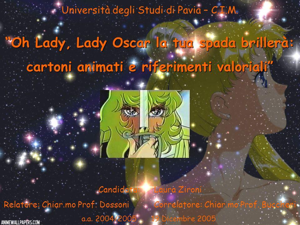 Università degli Studi di Pavia – C.I.M. Oh Lady, Lady Oscar la tua spada brillerà: cartoni animati e riferimenti valoriali Candidata: Laura Zironi Re