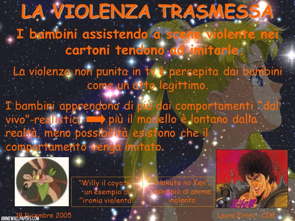 LA VIOLENZA TRASMESSA I bambini assistendo a scene violente nei cartoni tendono ad imitarle. 19 Dicembre 2005 Laura Zironi - CIM La violenza non punit