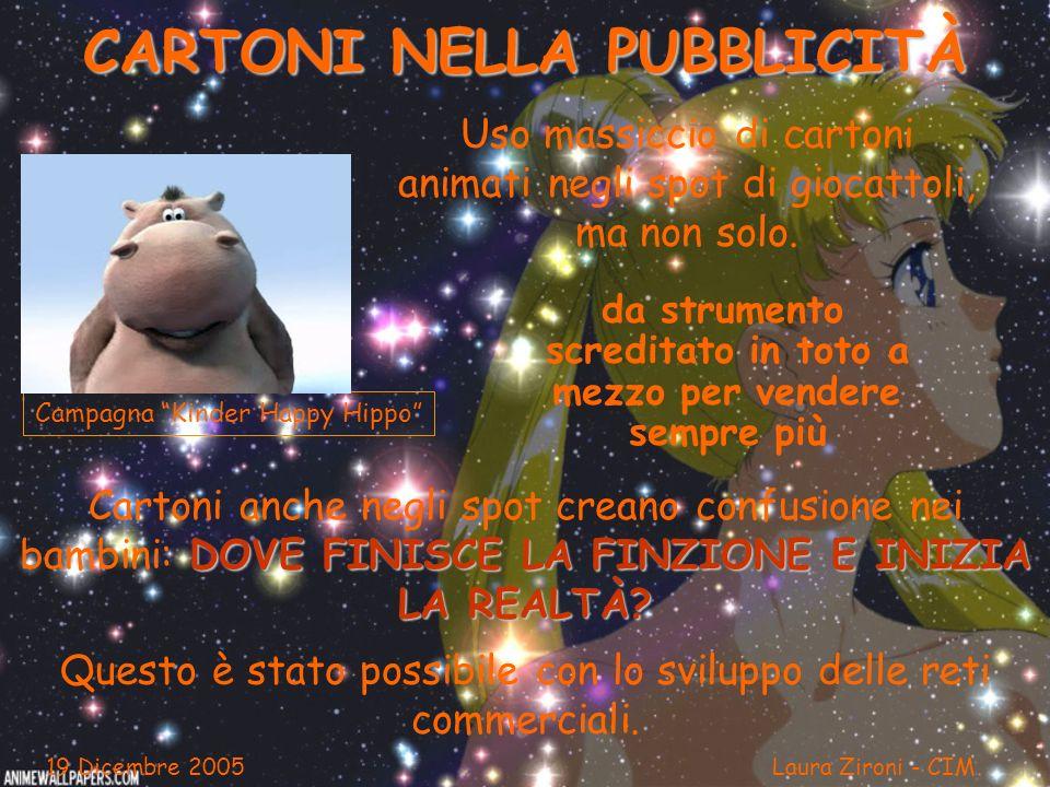 CARTONI NELLA PUBBLICITÀ da strumento screditato in toto a mezzo per vendere sempre più 19 Dicembre 2005 Laura Zironi - CIM Uso massiccio di cartoni a