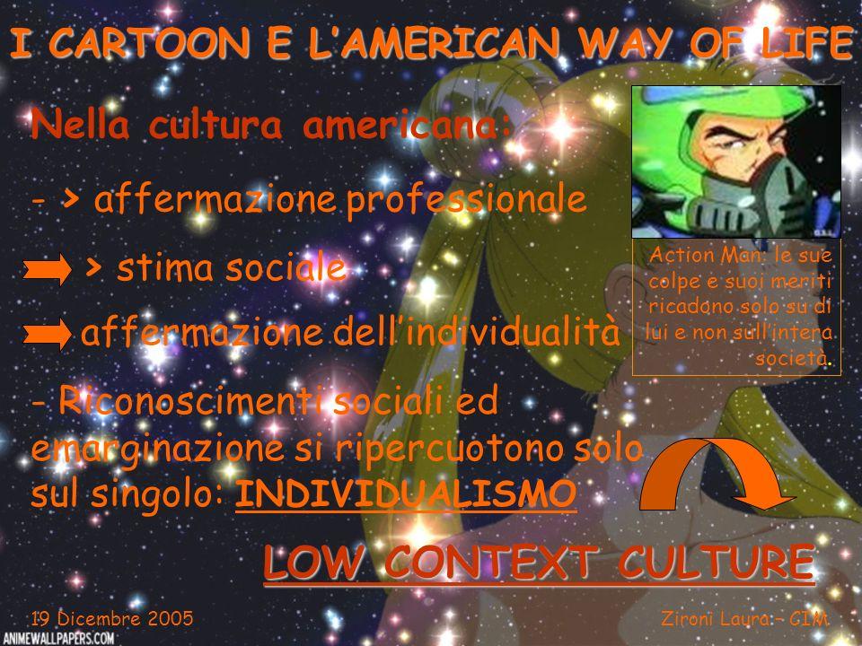 I CARTOON E LAMERICAN WAY OF LIFE Nella cultura americana: - > affermazione professionale - Riconoscimenti sociali ed emarginazione si ripercuotono so