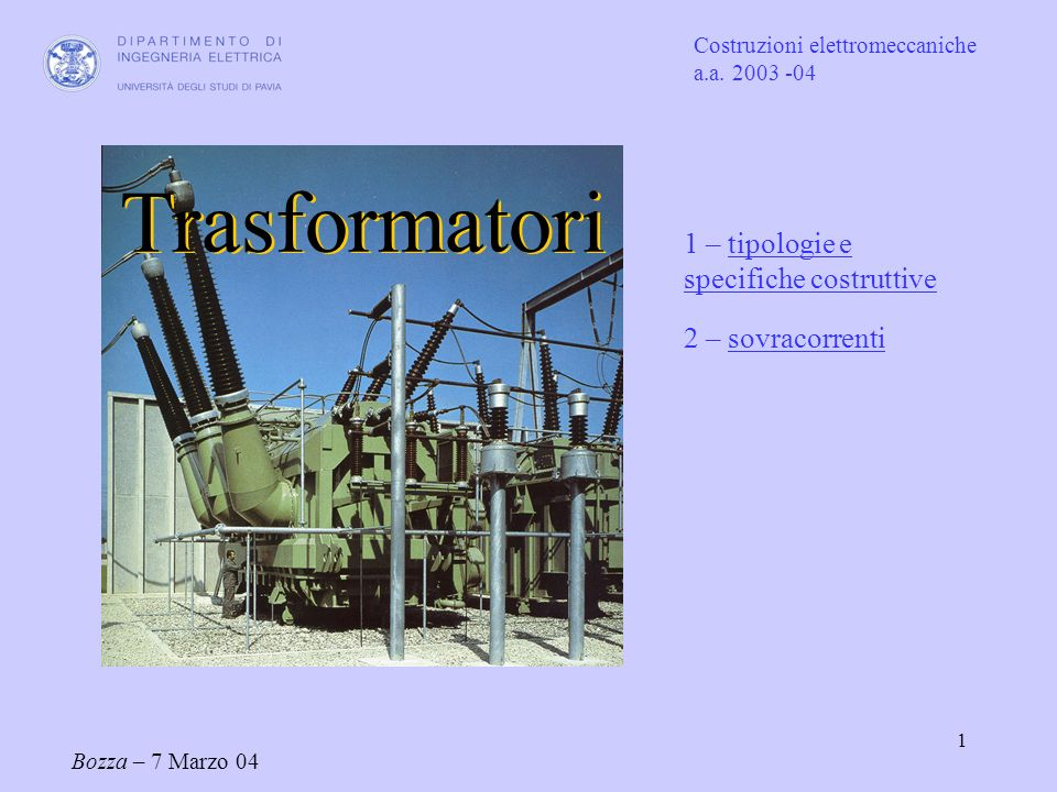 1 1 – tipologie e specifiche costruttivetipologie e specifiche costruttive 2 – sovracorrentisovracorrenti Bozza – 7 Marzo 04 Costruzioni elettromeccan