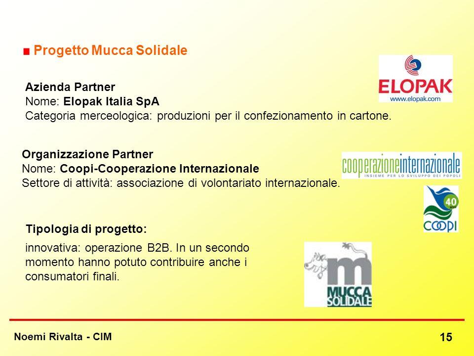 Noemi Rivalta - CIM 15 Progetto Mucca Solidale Azienda Partner Nome: Elopak Italia SpA Categoria merceologica: produzioni per il confezionamento in ca