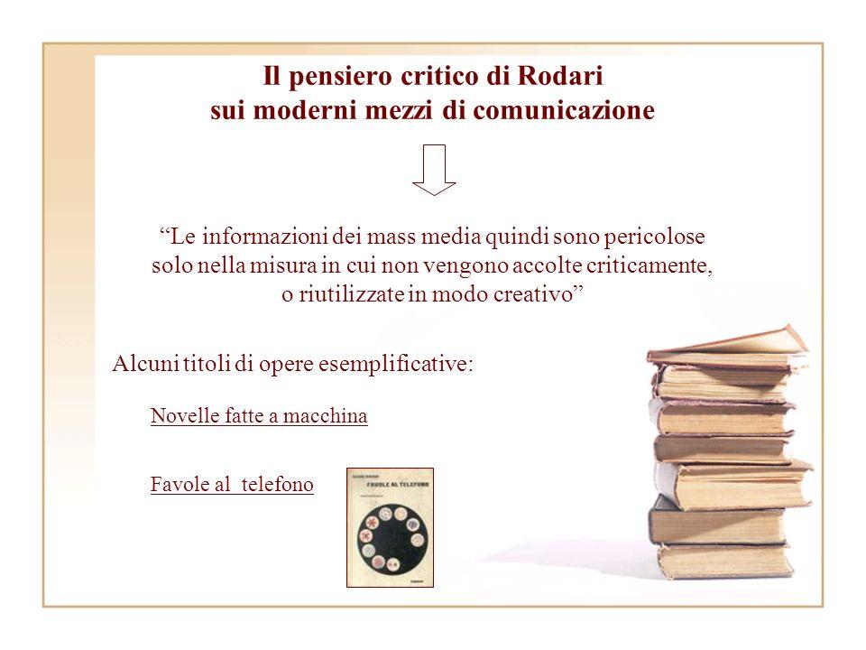 Il pensiero critico di Rodari sui moderni mezzi di comunicazione Le informazioni dei mass media quindi sono pericolose solo nella misura in cui non ve