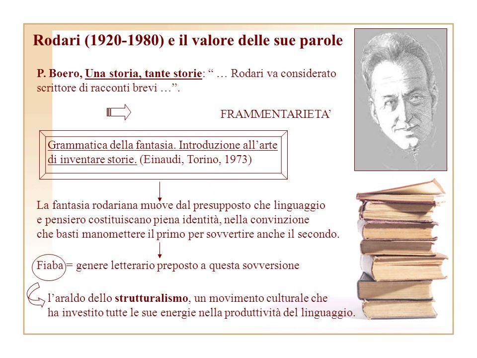 Rodari (1920-1980) e il valore delle sue parole P. Boero, Una storia, tante storie: … Rodari va considerato scrittore di racconti brevi …. FRAMMENTARI