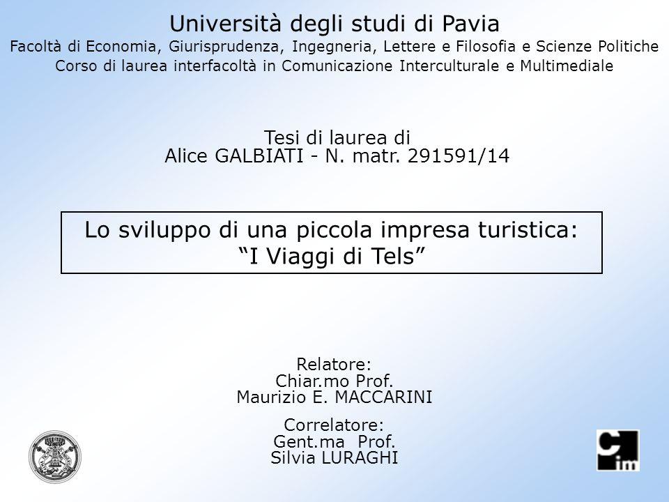 Lo sviluppo di una piccola impresa turistica: I Viaggi di Tels Università degli studi di Pavia Facoltà di Economia, Giurisprudenza, Ingegneria, Letter