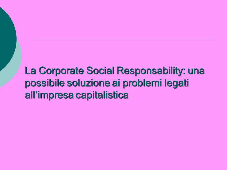La Corporate Social Responsability: una possibile soluzione ai problemi legati allimpresa capitalistica