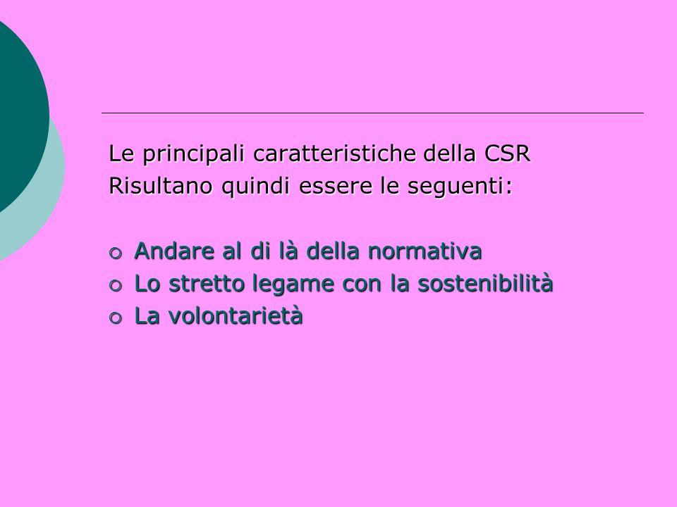 Le principali caratteristiche della CSR Risultano quindi essere le seguenti: Andare al di là della normativa Andare al di là della normativa Lo strett