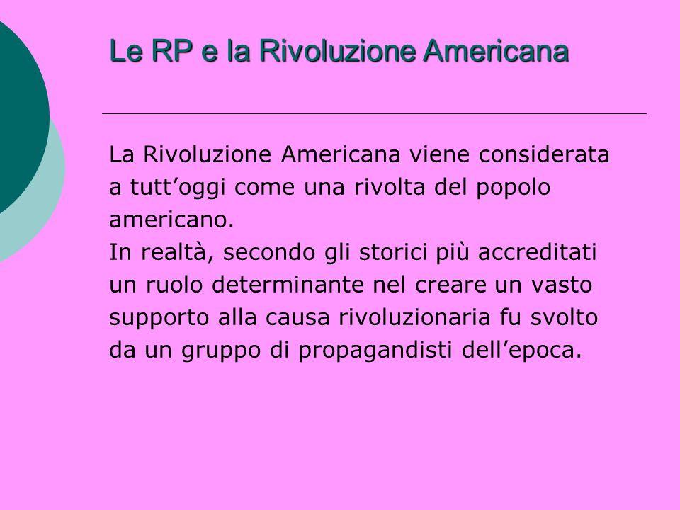 Le RP e la Rivoluzione Americana La Rivoluzione Americana viene considerata a tuttoggi come una rivolta del popolo americano. In realtà, secondo gli s