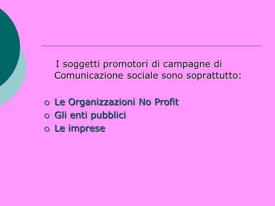 I soggetti promotori di campagne di Comunicazione sociale sono soprattutto: I soggetti promotori di campagne di Comunicazione sociale sono soprattutto