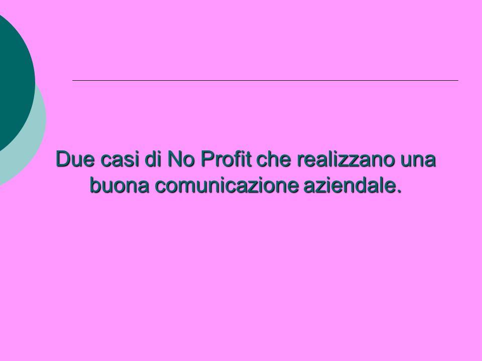 Due casi di No Profit che realizzano una buona comunicazione aziendale.