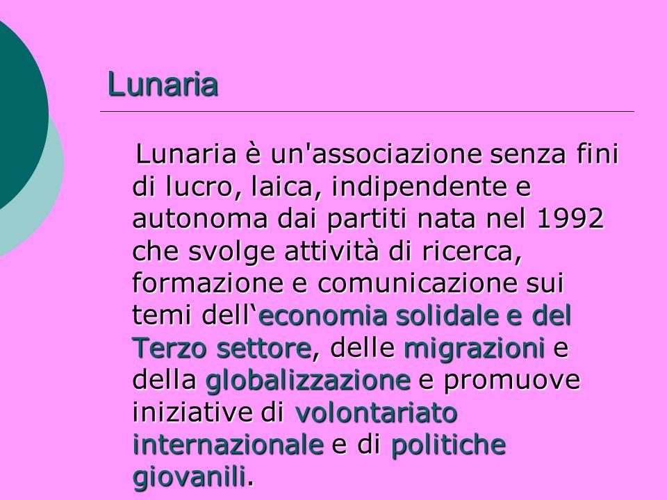 Lunaria Lunaria è un'associazione senza fini di lucro, laica, indipendente e autonoma dai partiti nata nel 1992 che svolge attività di ricerca, formaz
