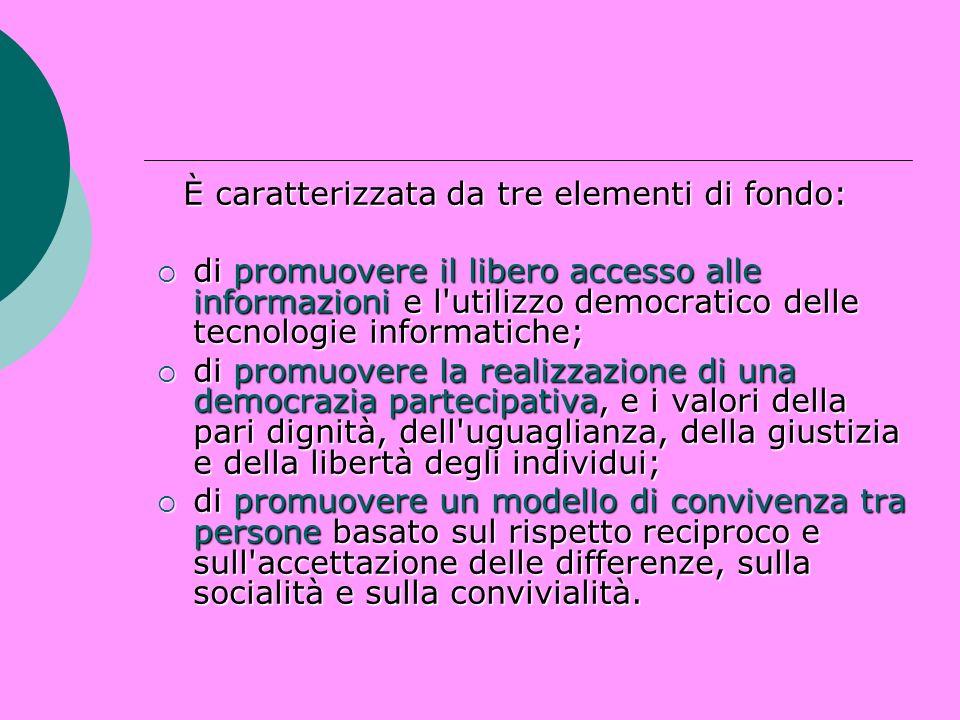 È caratterizzata da tre elementi di fondo: È caratterizzata da tre elementi di fondo: di promuovere il libero accesso alle informazioni e l'utilizzo d