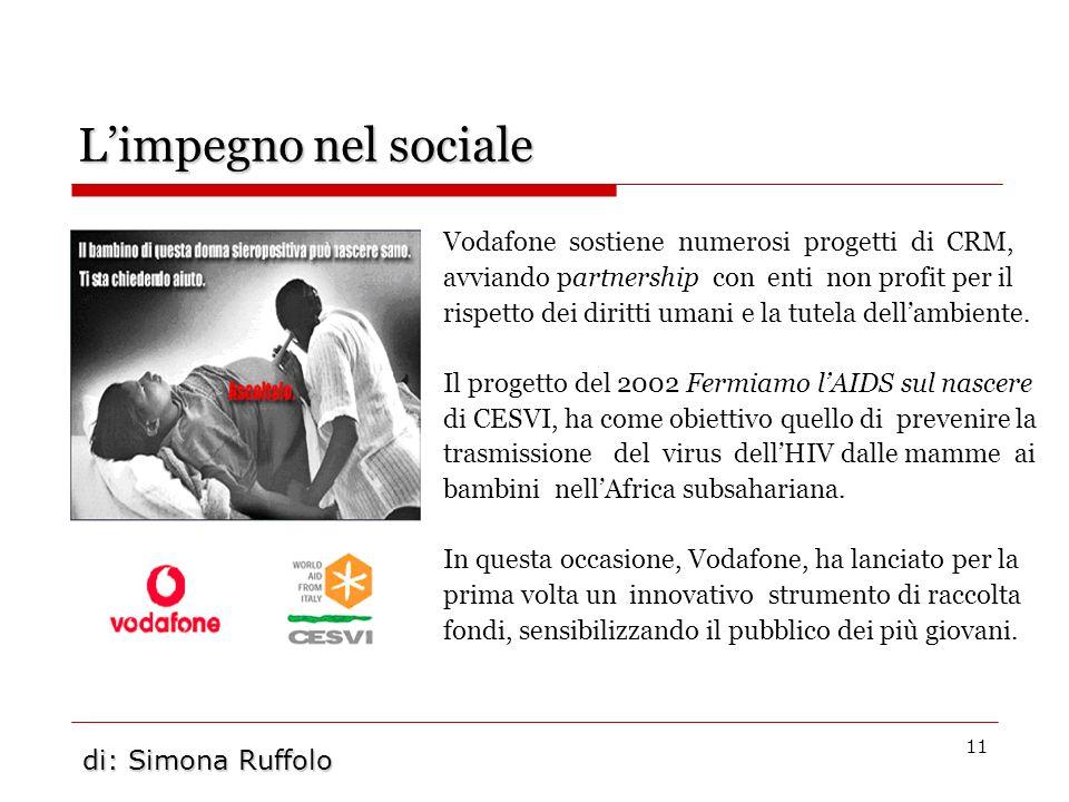 11 Limpegno nel sociale Vodafone sostiene numerosi progetti di CRM, avviando partnership con enti non profit per il rispetto dei diritti umani e la tu
