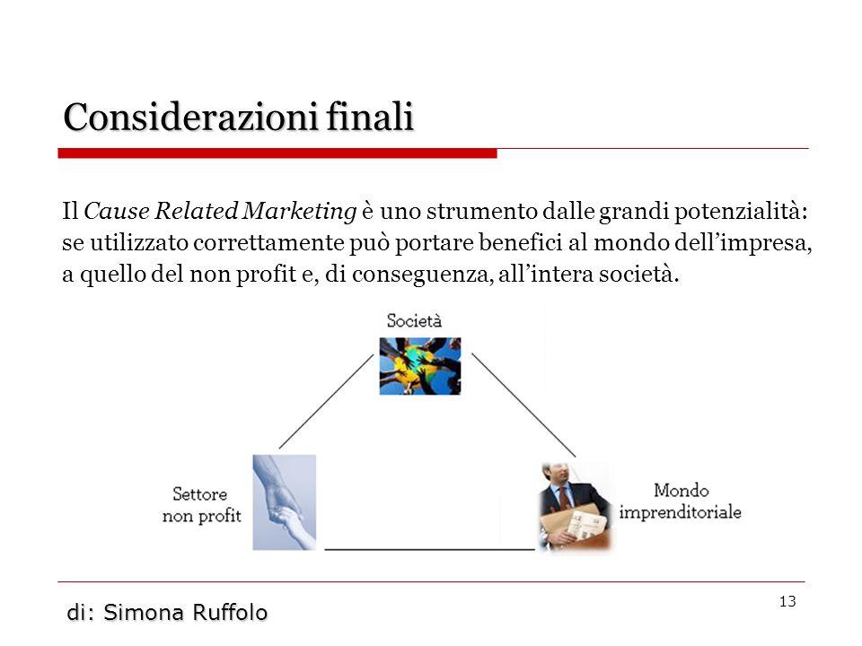 13 Considerazioni finali Il Cause Related Marketing è uno strumento dalle grandi potenzialità: se utilizzato correttamente può portare benefici al mon