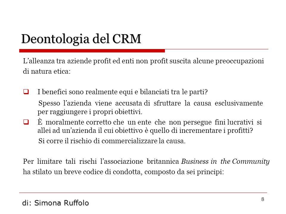 8 Deontologia del CRM Lalleanza tra aziende profit ed enti non profit suscita alcune preoccupazioni di natura etica: I benefici sono realmente equi e