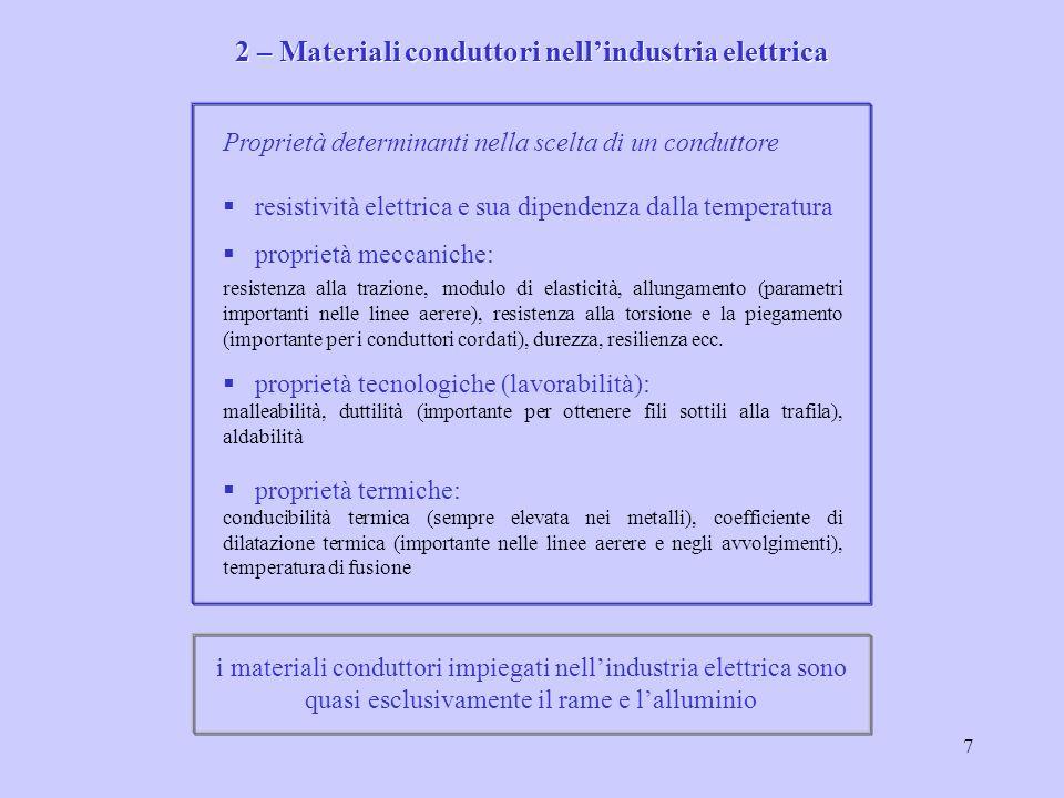 7 Proprietà determinanti nella scelta di un conduttore resistività elettrica e sua dipendenza dalla temperatura proprietà meccaniche: resistenza alla