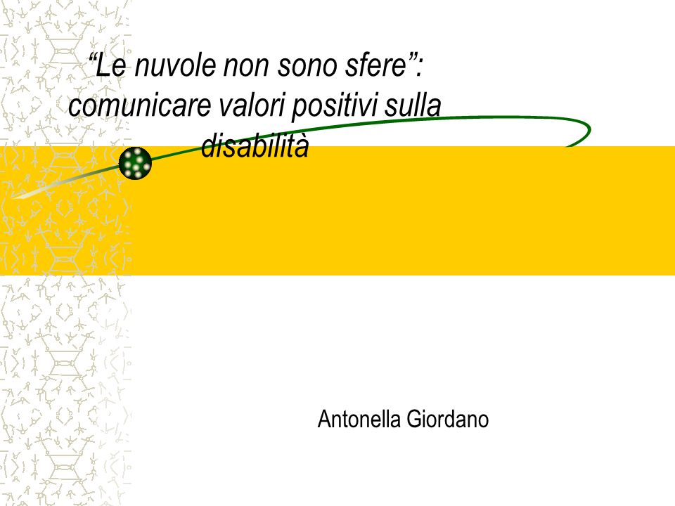 Le nuvole non sono sfere: comunicare valori positivi sulla disabilità Antonella Giordano